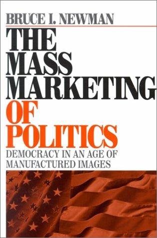 The Mass Marketing of Politics by Bruce I. Newman
