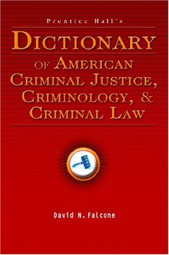 Prentice Hall's dictionary of American criminal justice, criminology, and criminal law by David N. Falcone
