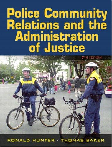 Police Community Relations and the Administration of Justice (7th Edition) by Ronald Hunter, Thomas Barker, Pamela D. Mayhall