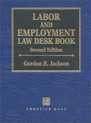 Labor and employment law desk book by Jackson, Gordon E.