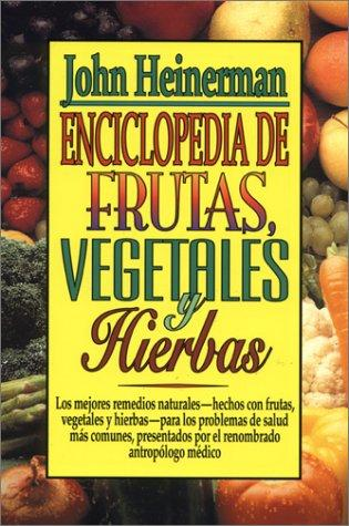 Enciclopedia De Frutas, Vegetales Y Hierbas/Encyclopedia of Fruits, Vegetables, and Herbs by John Heinerman