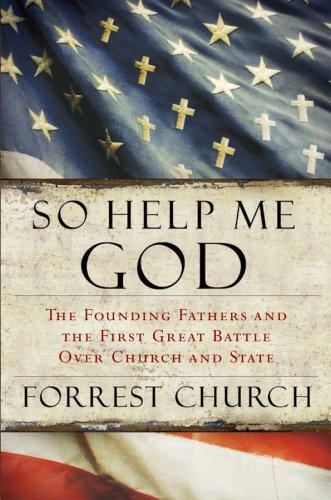 So Help Me God by Forrest Church