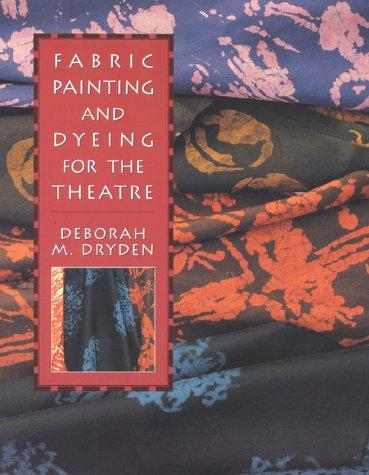 Fabric painting & dyeing for the theatre by Deborah M. Dryden