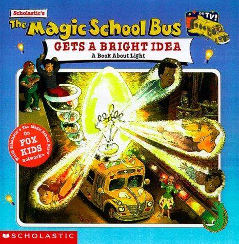 The Magic School Bus Gets A Bright Idea: A Book About Light (Magic School Bus TV Tie-Ins) by Nancy White