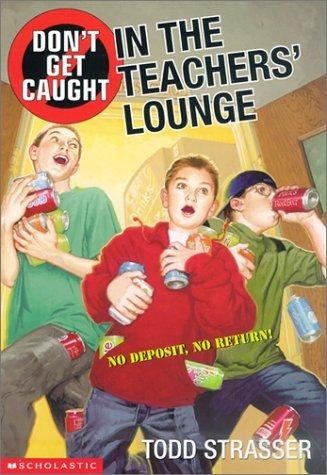 Don't get caught in the teachers' lounge by Todd Strasser