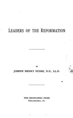 Leaders of the reformation by Joseph Henry Dubbs