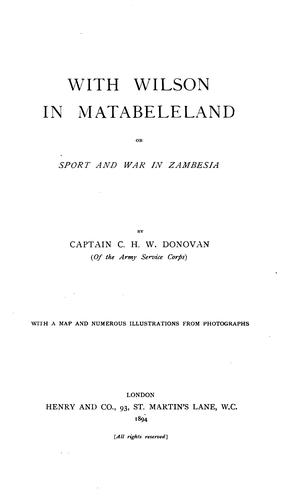 With Wilson in Matabeleland, or, Sport and war in Zambesia by Donovan, C. H. W