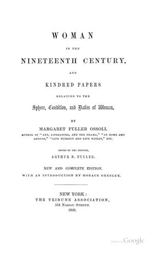 Woman in the nineteenth century, and kindred papers relating to the sphere, condition and duties, of woman by Fuller, Margaret