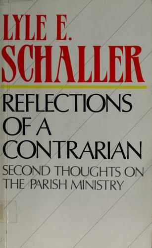 Reflections of a contrarian by Lyle E. Schaller
