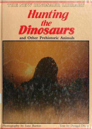 Hunting the dinosaurs and other prehistoric animals by Burton, Jane.