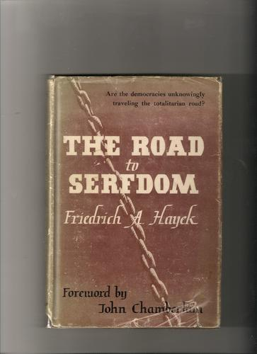 The road to serfdom by Friedrich A. von Hayek