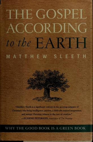The gospel according to the earth by J. Matthew Sleeth