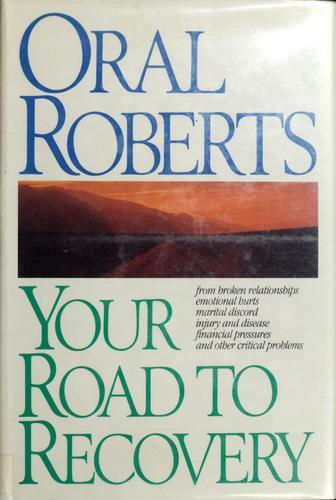 Your road to recovery by Oral Roberts