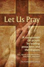 Let Us Pray: A Symposium on Prayer by Leading Preachers and Theologians by Kistler, Don, ed.