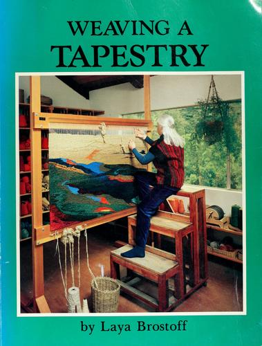 Weaving a tapestry by Laya Brostoff