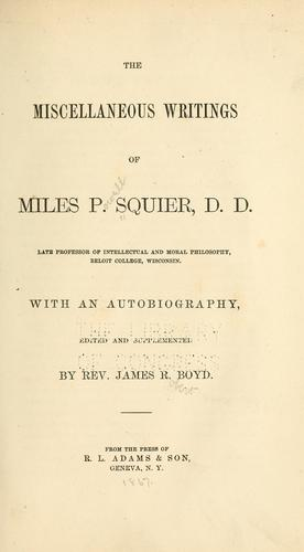 The miscellaneous writings of Miles P. Squier ... with an autobiography by Miles P. Squier