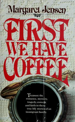 First we have coffee by Margaret T. Jensen