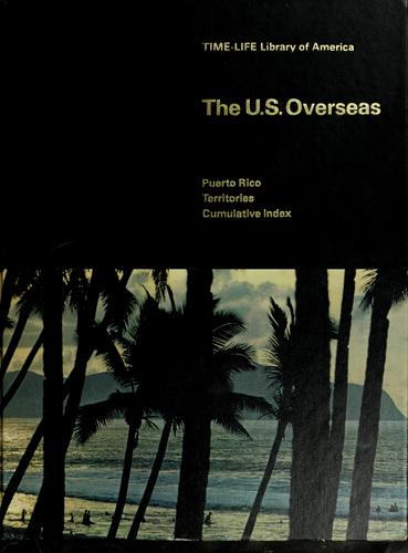 The U.S. overseas: Puerto Rico, territories by Time-Life Books