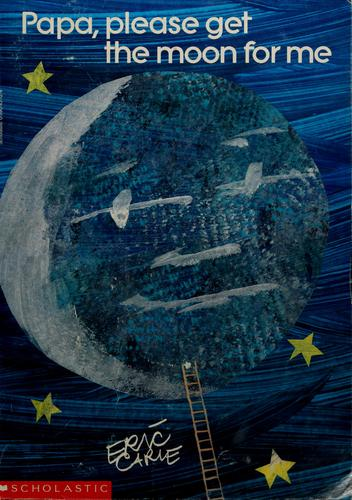 Papa, please get the moon for me by Eric Carle