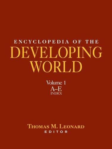 Encyclopedia of the Developing World, Volume 1 by Thomas M. Leonard