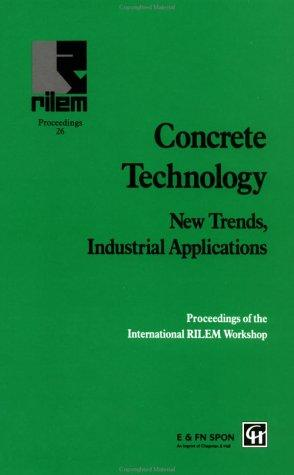 Concrete Technology: New Trends, Industrial Applications by R. Gettu