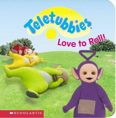 Teletubbies love to roll! by Andrew Davenport, Scholastic Books, Scholastic