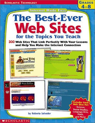 The Best-Ever Web Sites for the Topics You Teach (Grades 4-8) by Roberta Salvador