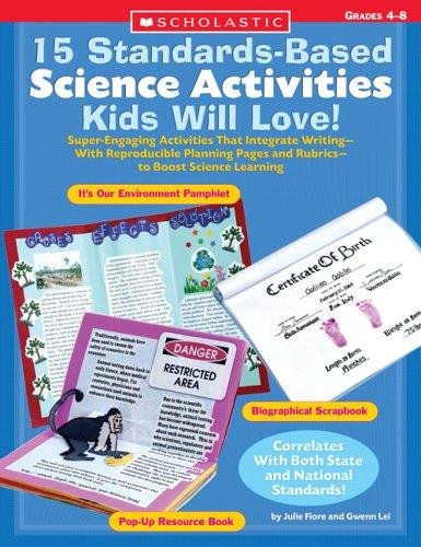 15 Standards-Based Science Activities Kids Will Love! by Julie Fiore, Gwenn Lei
