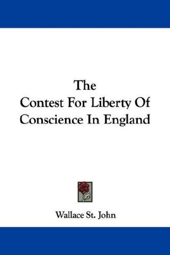The Contest For Liberty Of Conscience In England