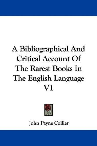 A Bibliographical And Critical Account Of The Rarest Books In The English Language V1