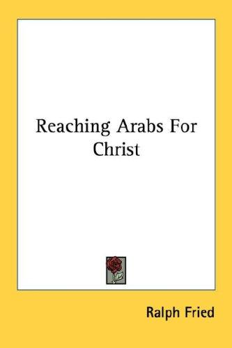 Reaching Arabs For Christ by Ralph Fried