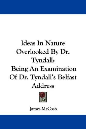 Ideas In Nature Overlooked By Dr. Tyndall by James McCosh