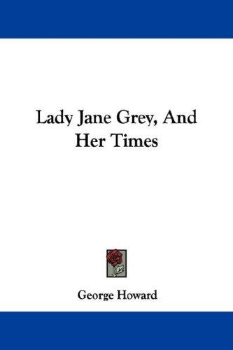 Lady Jane Grey, And Her Times