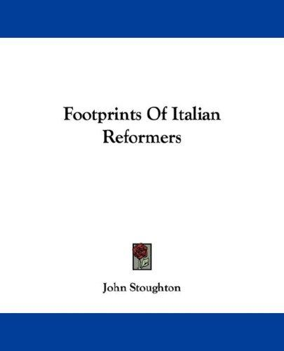 Footprints Of Italian Reformers by John Stoughton