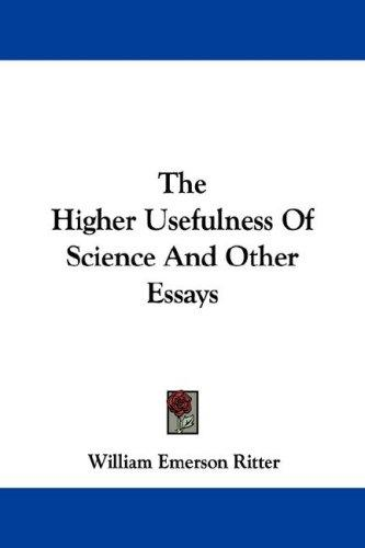 The Higher Usefulness Of Science And Other Essays