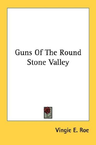 Guns Of The Round Stone Valley by Vingie E. Roe