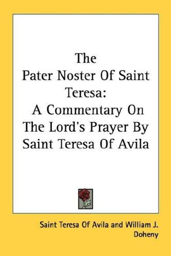 The Pater Noster Of Saint Teresa by Teresa of Avila