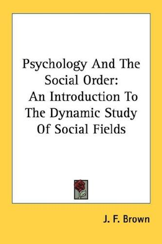 Psychology And The Social Order by J. F. Brown