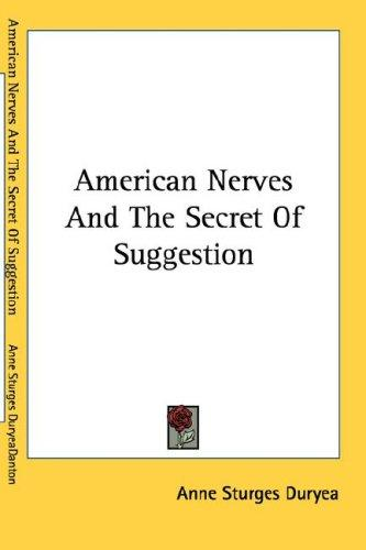American nerves and the secret of suggestion by Anne Sturges Duryea