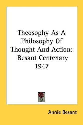 Theosophy As A Philosophy Of Thought And Action by Annie Wood Besant