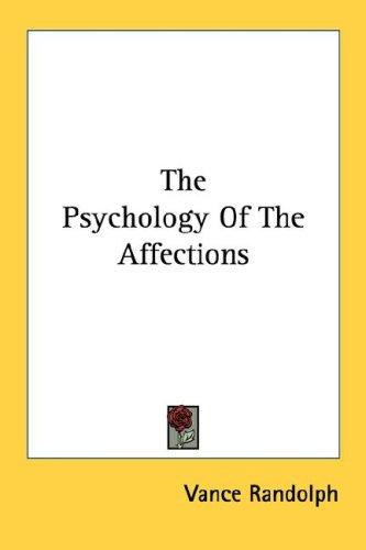 The Psychology Of The Affections by Vance Randolph