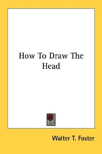 How To Draw The Head by Walter Thomas Foster