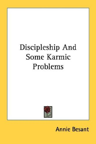 Discipleship And Some Karmic Problems by Annie Wood Besant