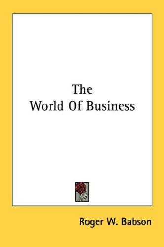 The World Of Business by Roger W. Babson