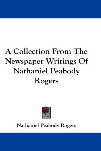A Collection From The Newspaper Writings Of Nathaniel Peabody Rogers