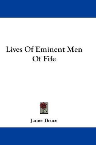 Lives Of Eminent Men Of Fife
