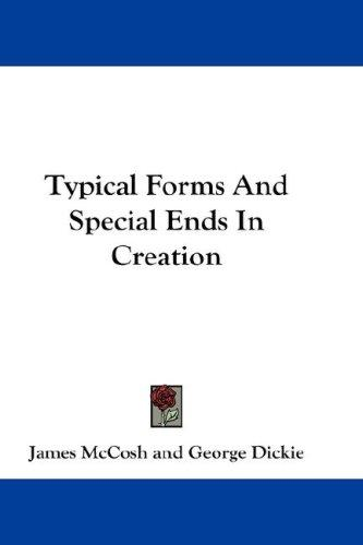 Typical Forms And Special Ends In Creation by James McCosh, George Dickie