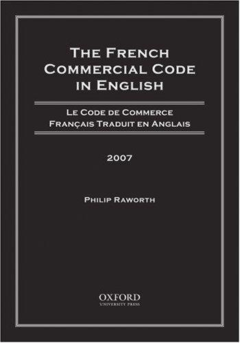 French Commercial Code in English, 2007 by Philip Raworth