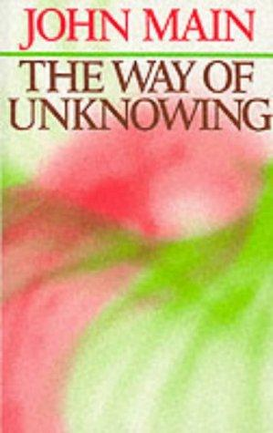 THE WAY OF UNKNOWING by John Main