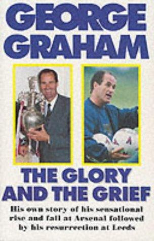 The Glory and the Grief by George Graham